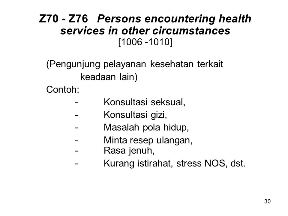 Z70 - Z76 Persons encountering health services in other circumstances [1006 -1010]
